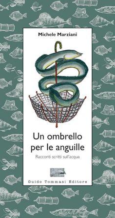 """""""Un ombrello per le anguille"""" - Guido Tommasi Editore - Milano - 2012 -Euro 13,00 - Michele Marziani"""