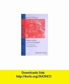 Scham, Schuld und Notwendigkeit. Eine Wiederbelebung antiker Begriffe der Moral. (9783050034201) Bernard Williams , ISBN-10: 3050034203  , ISBN-13: 978-3050034201 ,  , tutorials , pdf , ebook , torrent , downloads , rapidshare , filesonic , hotfile , megaupload , fileserve
