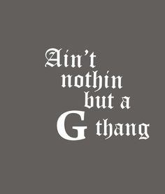 Nothin but a G thang, baby Gangster Quotes, Rapper Quotes, Lyric Quotes, Quotes Quotes, Qoutes, Dope Quotes, Badass Quotes, Big Shot, Estilo Cholo