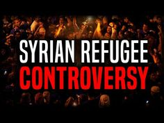 The Truth About The Syrian Refugee Controversy - YouTube