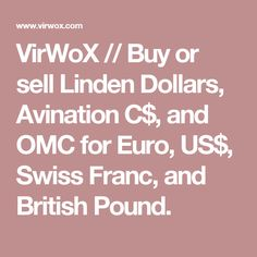 VirWoX // Buy or sell Linden Dollars, Avination C$, and OMC for Euro, US$, Swiss Franc, and British Pound.