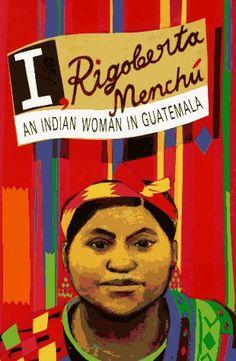 I, Rigoberta Menchu: An Indian Woman in Guatemala, edited by Elisabeth Burgos-Debray