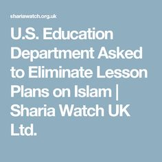 U.S. Education Department Asked to Eliminate Lesson Plans on Islam   Sharia Watch UK Ltd.