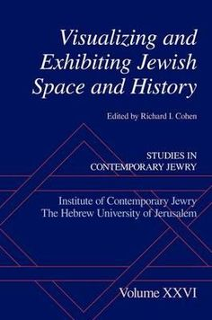 Visualizing and exhibiting Jewish space and history / edited by Richard I. Cohen.