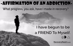 AFFIRMATION of an ADDICTION - What progress, you ask, have I made in recovery?  I have begun to be a friend to myself. ☮❥△
