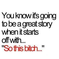 Duhhh, that's how I always start my stories. Lol