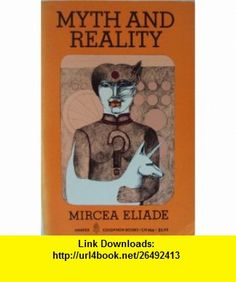 Myth and Reality Mircea Eliade ,   ,  , ASIN: B000MHLZ28 , tutorials , pdf , ebook , torrent , downloads , rapidshare , filesonic , hotfile , megaupload , fileserve