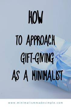 As a minimalist, how do you approach birhtdays, holidays, and special events? Here is the ultimate guide to gift-giving as a minimalist, and the best minimalist gift ideas for your next event. Minimalist Living Tips, Becoming Minimalist, Minimalist Quotes, Minimalist Lifestyle, Business Motivational Quotes, Business Quotes, Life Lesson Quotes, Life Lessons, Minimalism Blog