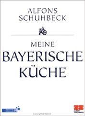 Kochbuch von Alfons Schuhbeck: Meine bayerische Küche