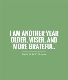 Birthday Quotes : I am another year older, wiser, and more grateful. Picture Quotes.... - The Love Quotes | Looking for Love Quotes ? Top rated Quotes Magazine & repository, we provide you with top quotes from around the world