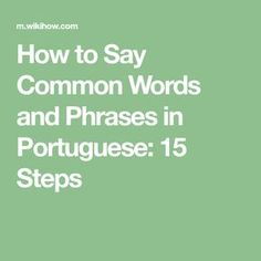 How to Say Common Words and Phrases in Portuguese: 15 Steps