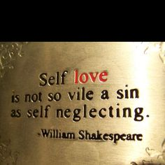 """Self love[, my liege,] is not so vile a sin as self neglecting"" - Dauphin in Henry V (Act II, Scene iii) by William Shakespeare Quotes To Live By, Me Quotes, Sufi Quotes, Work Quotes, Strong Quotes, Change Quotes, Attitude Quotes, Famous Quotes, Wisdom Quotes"