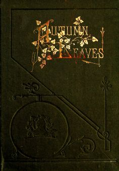 Book cover of 'Autumn Leaves' written by Mrs. M. M. B. Goodwin. Published 1880. http://www.archive.org/stream/autumnleaves00good...