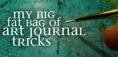 my big fat bag of art journal tricks. Good ideas for when I get some free time