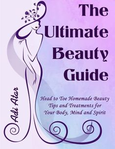 The Ultimate Beauty Guide: Head to Toe Homemade Beauty Tips and Treatments for Your Body, Mind and Spirit * Details can be found by clicking on the image.
