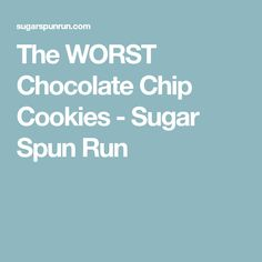The WORST Chocolate Chip Cookies - Sugar Spun Run