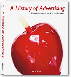 A History of Advertising by Stephane Pincas and Marc Loisseau