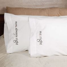 mr. right and mrs. always right pillowcases... So cute. And true :)