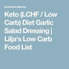 Keto (LCHF / Low Carb) Diet Garlic Salad Dressing   Lilja's Low Carb Food List