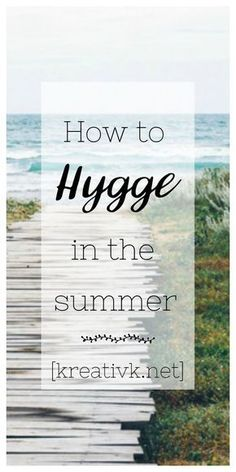To Hygge In The Summer If you love the Danish concept of cozy living, here are 5 tips how to Hygge in the summer and enjoy that cozy lifestyle not only in the winter.Summer of The phrase Summer of __ can refer to: Film and television Books Music Events