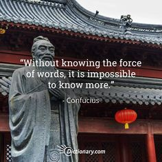 Without knowing the force of words, it is impossible to know more. - Confucius  #quote #quotes #quoteoftheday #qotd