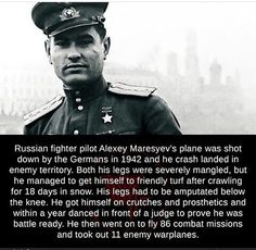 Russian fighter pilot Alexey Maresyev's plane was shot down by the Germans in 1942 and he crash landed in enemy territory. Both his legs were severely mangled, but he managed to get himself to. Russian Fighter, Mirrored Sunglasses, Mens Sunglasses, Mind Blowing Facts, Fighter Pilot, Red Army, Never Underestimate, Weird Facts, Got Him