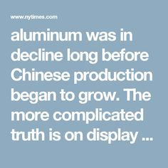 aluminum was in decline long before Chinese production began to grow. The more complicated truth is on display here, on Iceland's remote eastern shore.