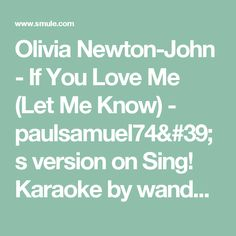 Olivia Newton-John - If You Love Me (Let Me Know) - paulsamuel74's version on Sing! Karaoke by wandererchic and Smulean2354492 | Smule