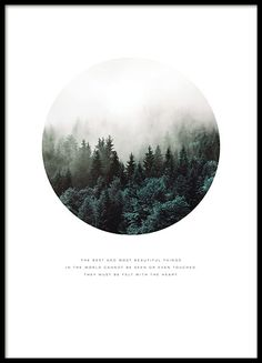 Print of beautiful nature, forest and fog in a circle. Below the image is the text, 'The best and most beautiful things in the world cannot be seen or even touched. They must be felt with the heart'. A lovely poster that fits well with Scandinavian interior design. www.desenio.com