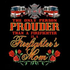 The only person prouder than a firefighter is a firefighter's mom❤
