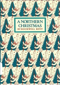 A Northern Christmas, written and illustrated by Rockwell Kent, first published…