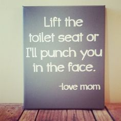 Lift the Toilet Seat or I'll punch you in by aspoonfulofawesome