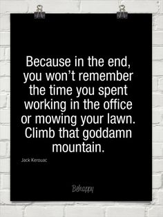 Climb that goddamn mountain . . . @Sharon Oh Really