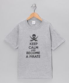 Take a look at this Gray 'Keep Calm and Become a Pirate' Tee - Toddler, Kids & Adult by Crazy Dog on #zulily today!