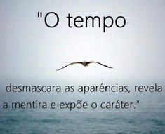 O tempo perguntou pro tempo quanto tempo o tempo tem. O tempo respondeu pro tempo que o tempo tem tanto tempo quanto tempo o tempo tem. True Quotes, Funny Quotes, Therapy Quotes, Motivational Phrases, More Than Words, Beauty Quotes, Positive Thoughts, Life Lessons, Wise Words