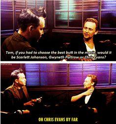 Oh Chris Evans by far? OH LORD.................HAHAHAHAHA!!!!!!!!!!!!! *shakes head* ........silly loki