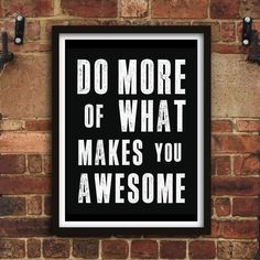 Do More of What Makes you Awesome http://www.amazon.com/dp/B016N0XWJ6  motivationmonday print inspirational black white poster motivational quote inspiring gratitude word art bedroom beauty happiness success motivate inspire