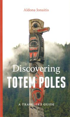 Discovering Totem Poles; A Traveler's Guide by Aldona Jonaitis