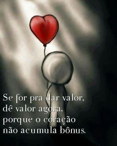 A regra é simples... Depois q perder não adianta chorar e nem tentar dar valor...