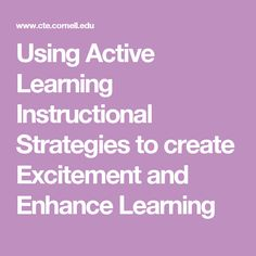 Using Active Learning Instructional Strategies to create Excitement and Enhance Learning