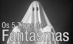 Assombrado: Os 5 Tipos de Fantasmas