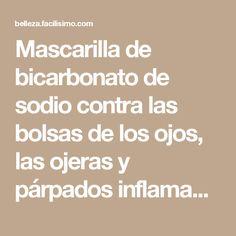 Mascarilla de bicarbonato de sodio contra las bolsas de los ojos, las ojeras y párpados inflamados…   Belleza