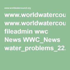 www.worldwatercouncil.org fileadmin wwc News WWC_News water_problems_22.03.04.pdf