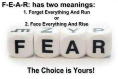 F E A R. Powerful which version you believe.