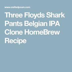Three Floyds Shark Pants Belgian IPA Clone HomeBrew Recipe