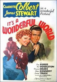 It's a Wonderful World    1939 original movie poster  Directed by	W. S. Van Dyke  Produced by	Frank Davis  Written by	Ben Hecht  Herman J. Mankiewicz  Starring	Claudette Colbert  James Stewart  Music by	Edward Ward  Cinematography	Oliver T. Marsh  Editing by	Harold F. Kress  Distributed by	Metro-Goldwyn-Mayer  Release date(s)	19 May 1939