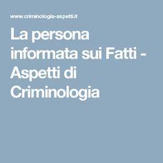 La persona informata sui Fatti - Aspetti di Criminologia