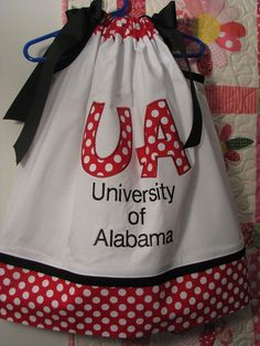 Of course I had to repin this! Roll Tide. Now i just need a sewing machine.... pillow case dress