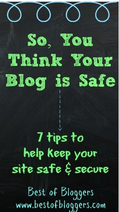 7 Tips To keep Your Site Safe And Secure #bestofbloggers