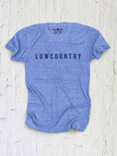Everybody's from somewhere. This here is a simple shirt, one for the folks from the Lowcountry. Who might wander away and live for a time elsewhere, but who kno